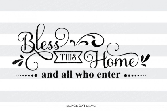 Bless This Home and All Who Enter SVG Quote Graphic Crafts By BlackCatsMedia - Image 1