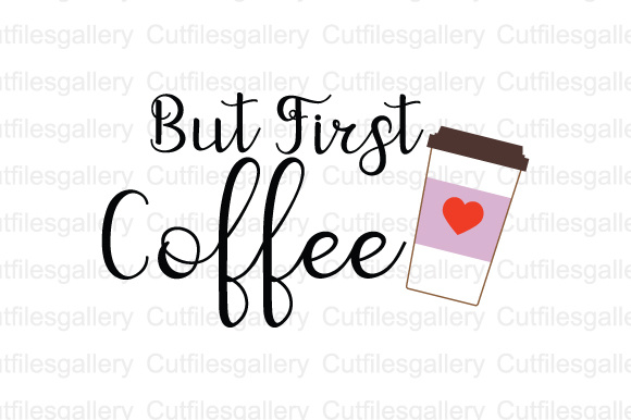 Download Free But First Coffee Graphic By Cutfilesgallery Creative Fabrica for Cricut Explore, Silhouette and other cutting machines.