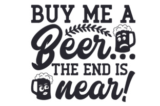 Buy Me a Beer... the End is Near! Craft Design By Creative Fabrica Crafts