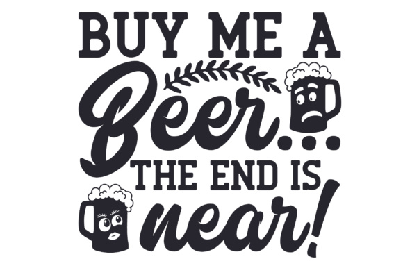 Buy Me a Beer... the End is Near! Wedding Craft Cut File By Creative Fabrica Crafts