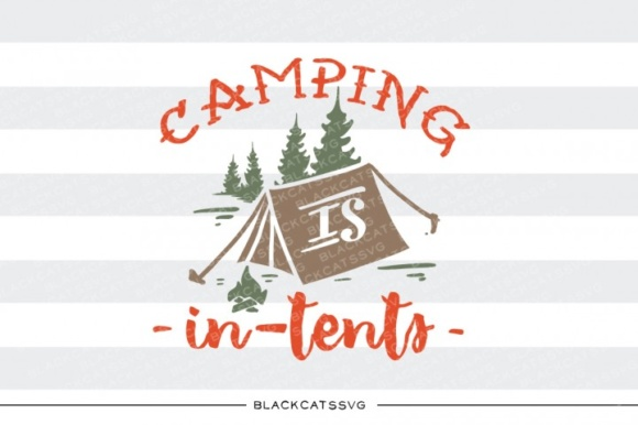 Download Free Camping Is In Tents Svg Quote Graphic By Blackcatsmedia for Cricut Explore, Silhouette and other cutting machines.