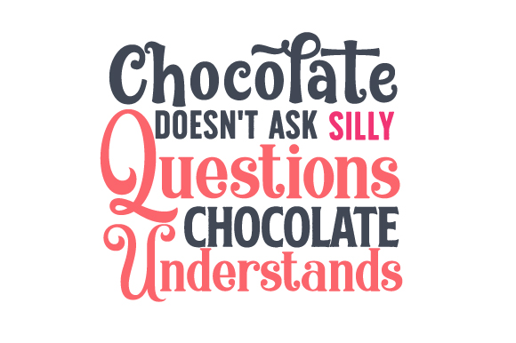 Download Free Chocolate Doesn T Ask Silly Questions Chocolate Understands Svg for Cricut Explore, Silhouette and other cutting machines.