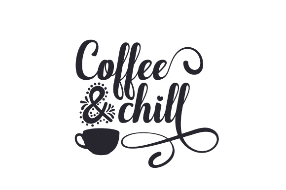 Coffee & Chill Coffee Craft Cut File By Creative Fabrica Crafts - Image 1