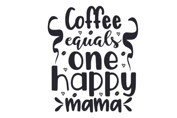 Coffee Equals One Happy Mama Coffee Craft Cut File By Creative Fabrica Crafts