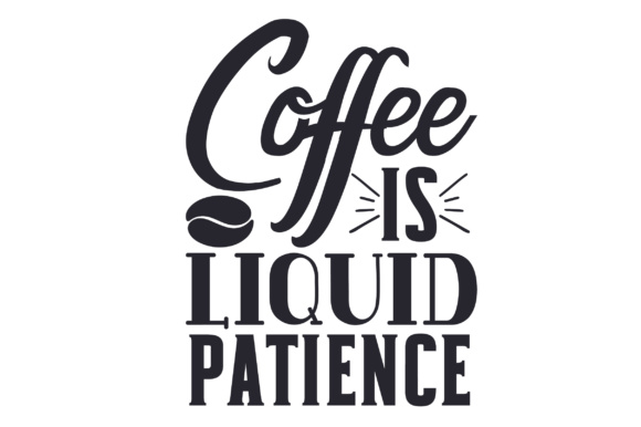 Download Free Coffee Is Liquid Patience Svg Cut File By Creative Fabrica for Cricut Explore, Silhouette and other cutting machines.