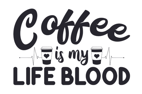 Coffee is My Life Blood Coffee Craft Cut File By Creative Fabrica Crafts - Image 1