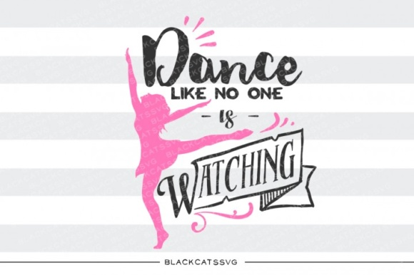 Pink Dance Like No One is Watching Graphic Crafts By BlackCatsMedia