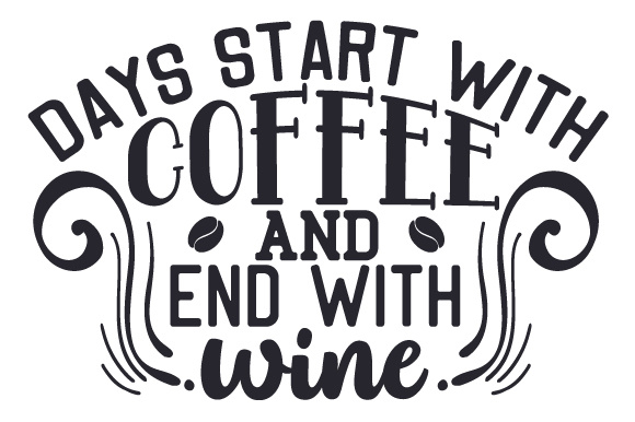 Days Start with Coffee and End with Wine Coffee Craft Cut File By Creative Fabrica Crafts