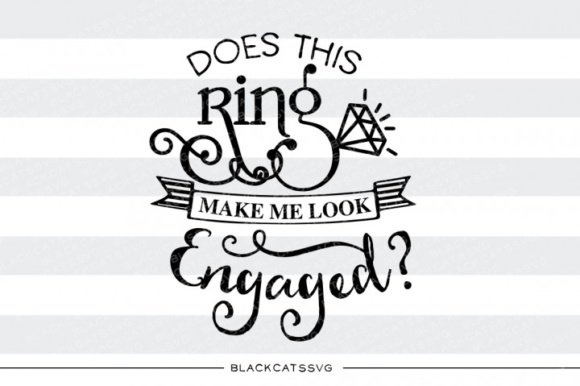 Does This Ring Make Me Look Engaged? Graphic Crafts By BlackCatsMedia