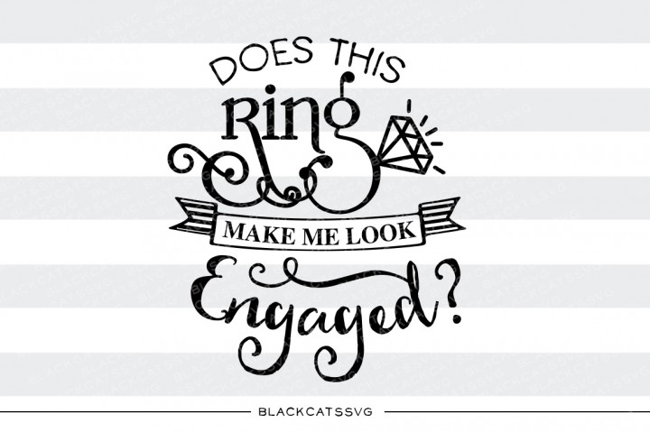 Download Free Does This Ring Make Me Look Engaged Graphic By Blackcatsmedia for Cricut Explore, Silhouette and other cutting machines.