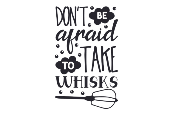 Download Free Don T Be Afraid To Take Whisks Svg Cut File By Creative Fabrica Crafts Creative Fabrica for Cricut Explore, Silhouette and other cutting machines.