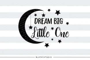 Download Free Dream Big Little One Svg Quote Graphic By Blackcatsmedia SVG Cut Files
