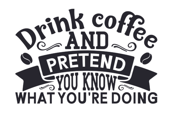 Drink Coffee and Pretend You Know What You're Doing Café Archivo de Corte Craft Por Creative Fabrica Crafts