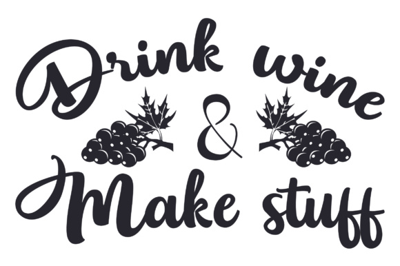 Drink Wine & Make Stuff Wine Craft Cut File By Creative Fabrica Crafts - Image 1