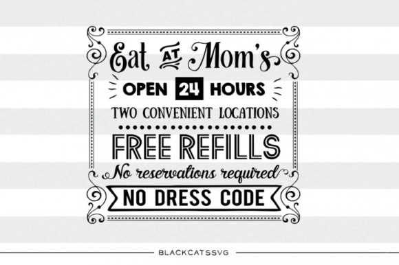 Download Free Eat At Mom S Open 24 Hours Free Refills Svg Graphic By for Cricut Explore, Silhouette and other cutting machines.