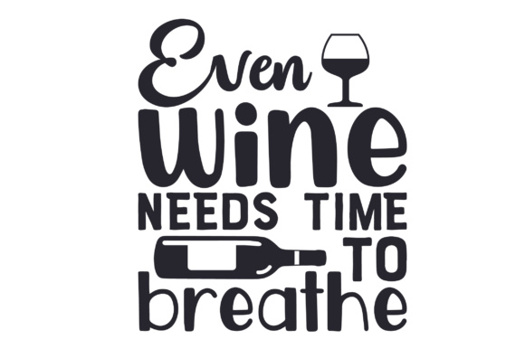 Even Wine Needs Time to Breathe Wine Craft Cut File By Creative Fabrica Crafts