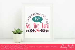 Download Free Excuse The Mess But We Live Here Graphic By Illuztrate for Cricut Explore, Silhouette and other cutting machines.