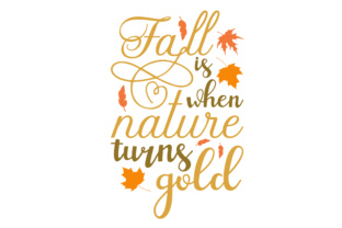 Fall is when Nature Turns Gold Fall Craft Cut File By Creative Fabrica Crafts