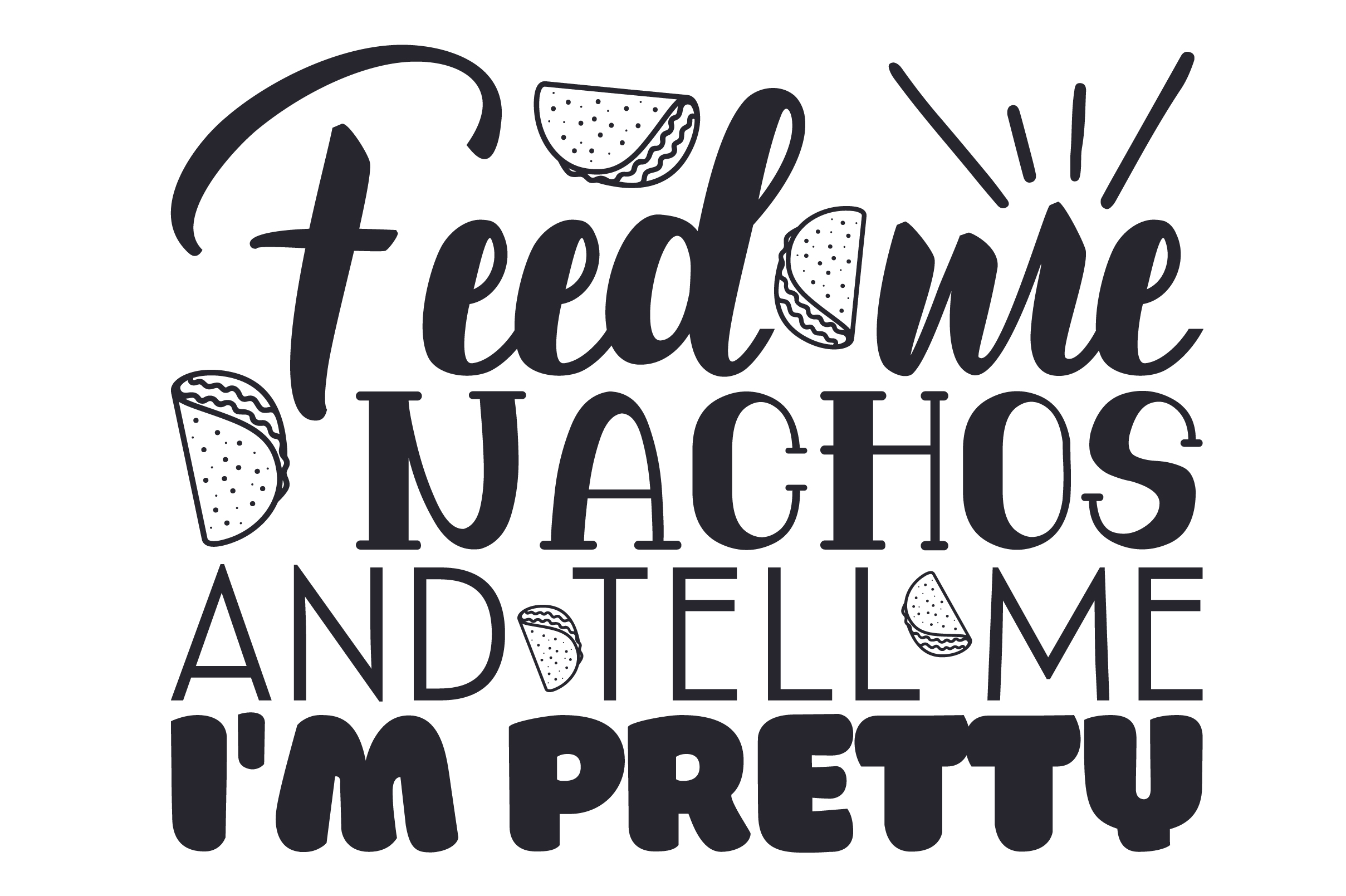 Download Free Feed Me Nachos And Tell Me I M Pretty Svg Cut File By Creative for Cricut Explore, Silhouette and other cutting machines.