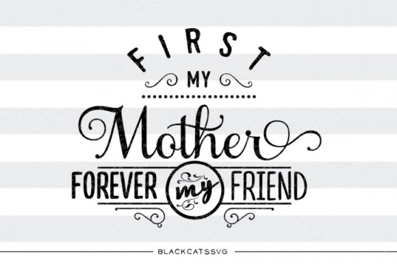 First My Mother, Forever My Friend SVG Quote Graphic Crafts By BlackCatsMedia - Image 1