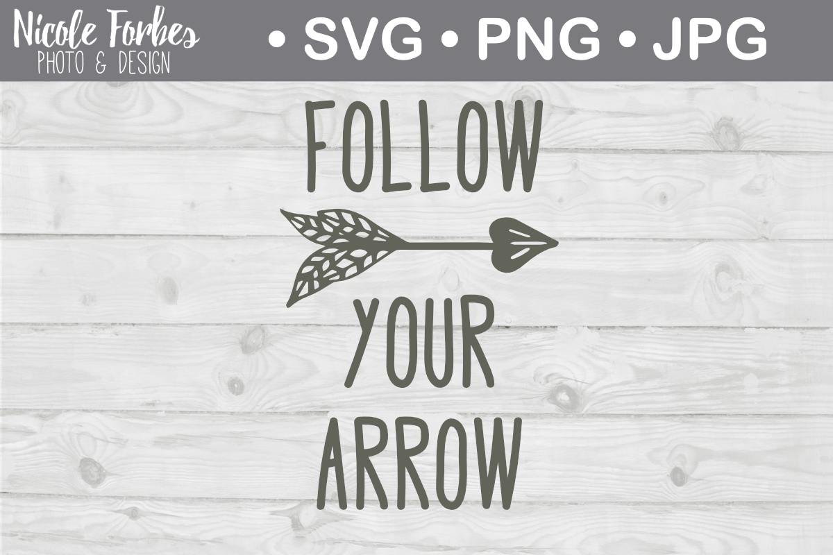 Download Free Follow Your Arrow Svg Cut File Graphic By Nicole Forbes Designs for Cricut Explore, Silhouette and other cutting machines.