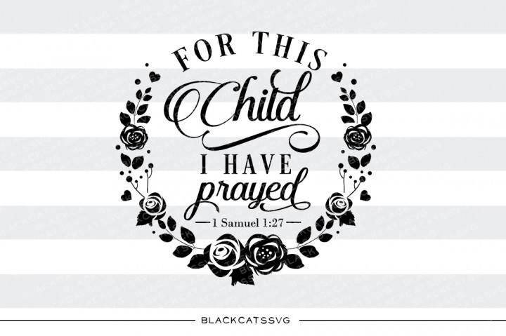 Download Free For This Child I Have Prayed Svg Quote Graphic By Blackcatsmedia for Cricut Explore, Silhouette and other cutting machines.