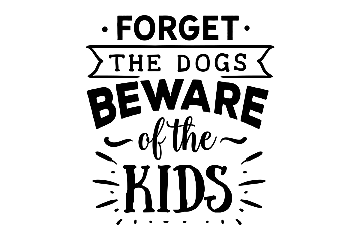 Download Free Forget The Dogs Beware Of The Kids Svg Cut File By Creative for Cricut Explore, Silhouette and other cutting machines.