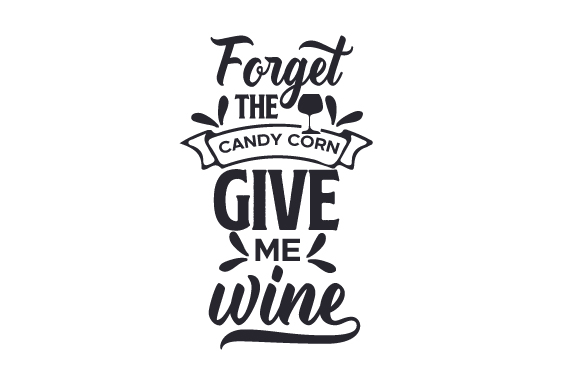 Download Free Forget The Candy Corn Give Me Wine Svg Cut File By Creative for Cricut Explore, Silhouette and other cutting machines.
