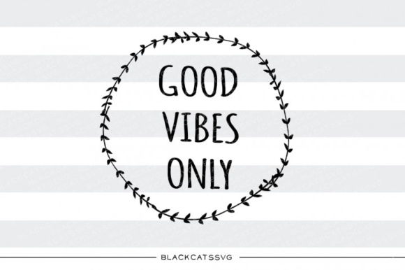 Good Vibes Only Fun Graphic Crafts By BlackCatsMedia