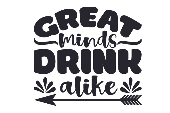 Great Minds Drink Alike Wine Craft Cut File By Creative Fabrica Crafts
