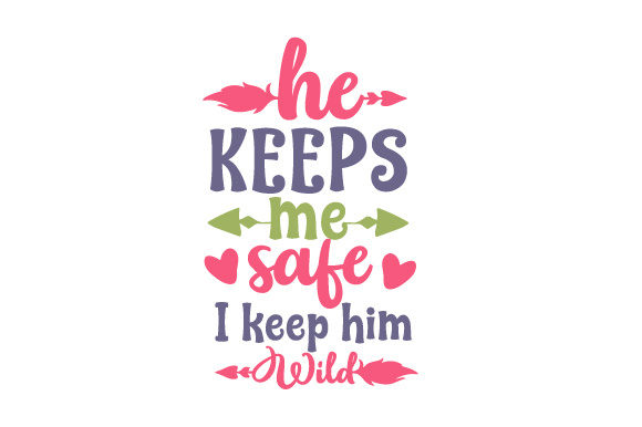 He Keeps Me Safe I Keep Him Wild Quotes Craft Cut File By Creative Fabrica Crafts - Image 1