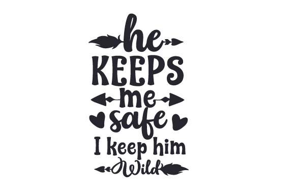 He Keeps Me Safe I Keep Him Wild Quotes Craft Cut File By Creative Fabrica Crafts - Image 2