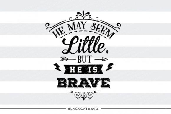 He May Seem Little but He is Brave Grafik Designvorlagen von BlackCatsMedia