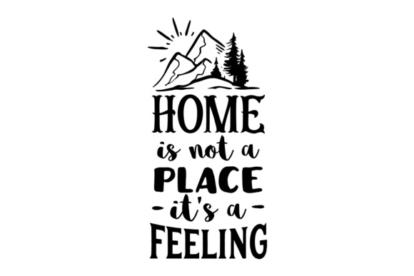 Home is Not a Place, It's a Feeling Home Craft Cut File By Creative Fabrica Crafts