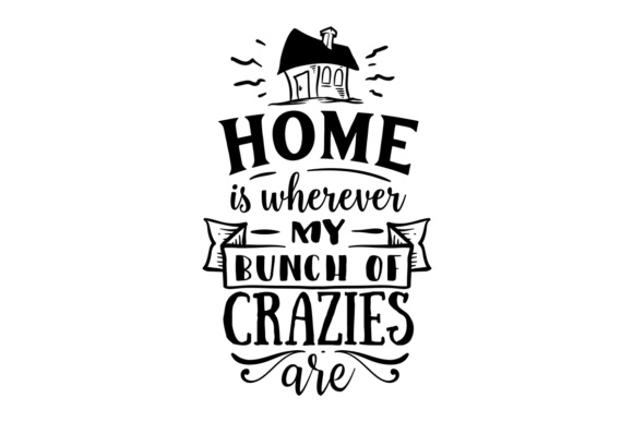 Home is Wherever My Bunch of Crazies Are Craft Design By Creative Fabrica Crafts Image 1