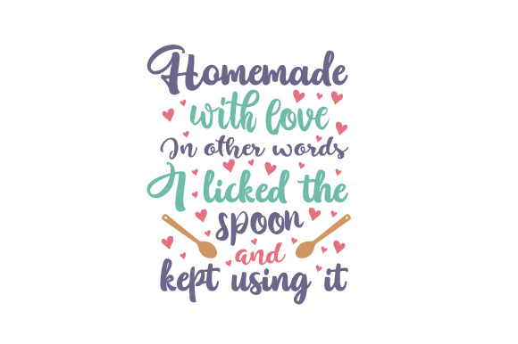 Homemade with Love. in Other Words, I Licked the Spoon and Kept Using It Kitchen Craft Cut File By Creative Fabrica Crafts