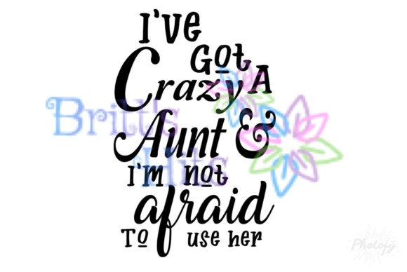 Download Free I Ve Got A Crazy Aunt And I M Not Afraid To Use Her Svg Graphic for Cricut Explore, Silhouette and other cutting machines.