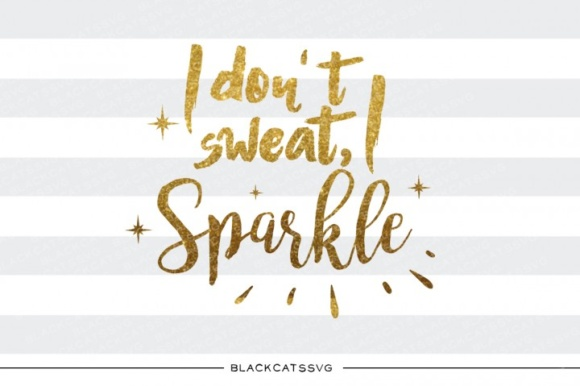 I Don't Sweat, I Sparkle Svg Quote Graphic Crafts By BlackCatsMedia