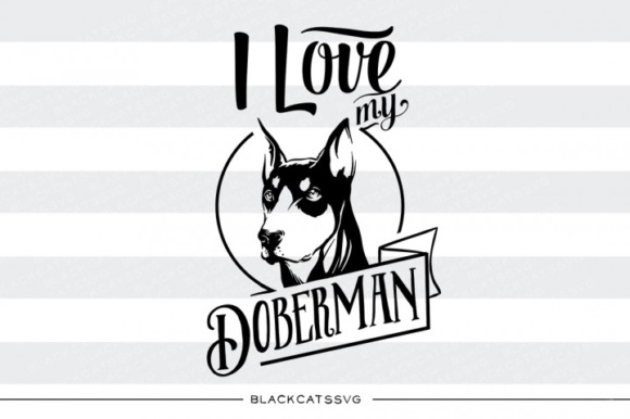 I Love My Doberman Graphic Crafts By BlackCatsMedia