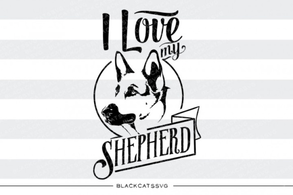 I Love My German Shepherd Graphic Crafts By BlackCatsMedia