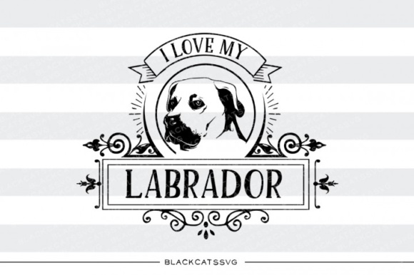 I Love My Labrador Graphic Crafts By BlackCatsMedia