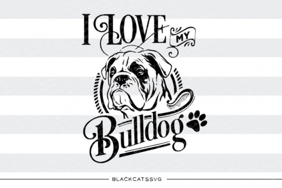 I Love My Bulldog Graphic Crafts By BlackCatsMedia