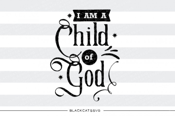 I Am a Child of God Graphic Crafts By BlackCatsMedia
