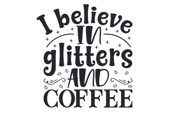 I Believe in Glitters and Coffee Coffee Craft Cut File By Creative Fabrica Crafts