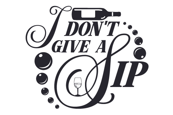 I Don't Give a Sip Wine Craft Cut File By Creative Fabrica Crafts
