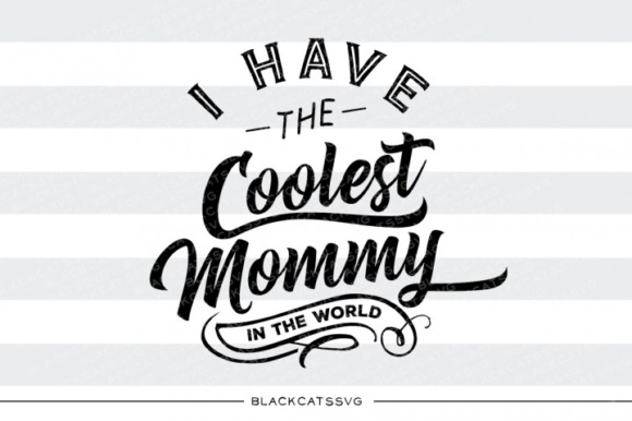 I Have the Coolest Mommy Graphic Crafts By BlackCatsMedia