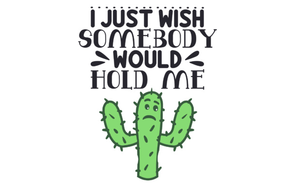 Download Free I Just Wish Somebody Would Hold Me Svg Cut File By Creative for Cricut Explore, Silhouette and other cutting machines.