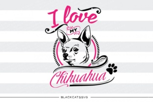 Download Free I Love My Chihuahua Grafico Por Blackcatsmedia Creative Fabrica for Cricut Explore, Silhouette and other cutting machines.