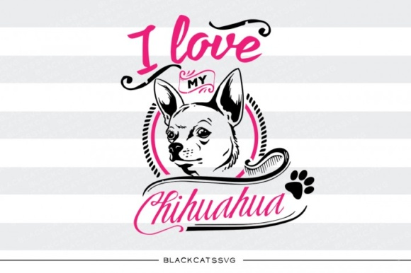 I Love My Chihuahua Graphic Crafts By BlackCatsMedia