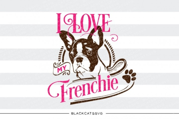 I Love My French Bulldog Graphic Crafts By BlackCatsMedia - Image 1